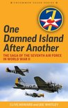 One Damned Island After Another: The Saga of the Seventh Air Force in world War Two