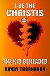I Be The Christis, The Kid Beheaded (Thornhorn Southern Gothic)