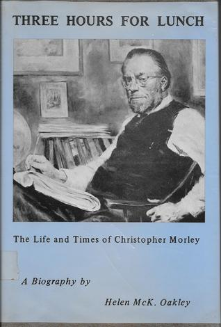 Three Hours for Lunch: The Life & Times of Christopher Morley