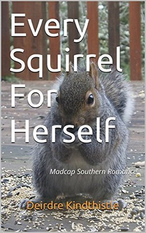 Every Squirrel For Herself: Madcap Southern Romance (Love's Migrations Book 1)