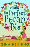 How to Bake the Perfect Pecan Pie by Gina Henning