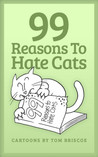 99 Reasons to Hate Cats