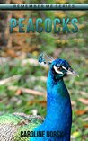 Peacock: Amazing Photos & Fun Facts Book About Peacock For Kids (Remember Me Series)