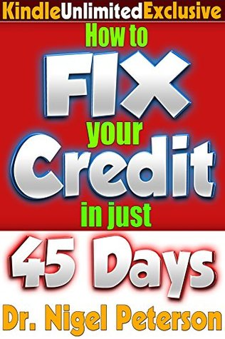 How to Fix Your Credit in 45 Days or Less - Unlimited Exclusive: Kindle Unlimited Guide to Credit Score, Debt, Bad Credit, Free Credit Reports, Credit ... Cards, and Loans (Unlimited Success Series)