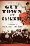 Guy Town by Gaslight:: A History of Vice in Austin's First Ward