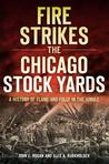Fire Strikes the Chicago Stock Yards: A History of Flame and Folly in the Jungle