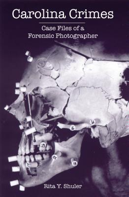 Carolina Crimes: Case Files of a Forensic Photographer
