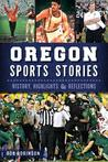 Oregon Sports Stories:: History, Highlights & Reflections