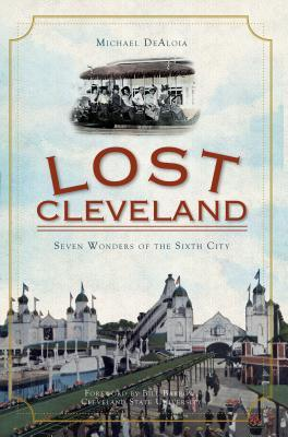 Lost Cleveland by Michael DeAloia