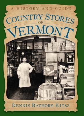 Country Stores of Vermont: A History and Guide