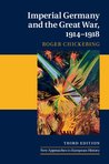 Imperial Germany and the Great War, 1914-1918 (New Approaches to European History)