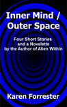 Inner Mind/Outer Space: Four Short Stories and a Novelette by the Author of Alien Within