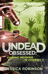 Undead Obsessed: Finding Meaning in Zombies