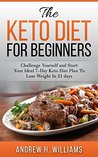 The Keto Diet for Beginners: Challenge Yourself and Start Your Ideal 7-day Keto Diet Plan To Lose Weight in 21 Days