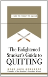 The Enlightened Smoker's Guide to Quitting: Learn to Forget to Smoke