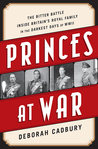 Princes at War: The Bitter Battle Inside Britain's Royal Family in the Darkest Days of WWII