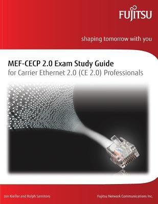 Mef-Cecp 2.0 Exam Study Guide: For Carrier Ethernet 2.0 (Ce 2.0) Professionals