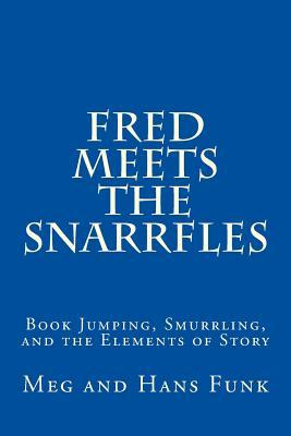 Fred Meets the Snarrfles: Book Jumping, Smurrling, and the Elements of Story