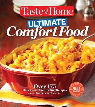 Taste of Home Ultimate Comfort Food: Dig into 450 home-style dishes that soothe the body and soul