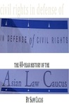 In Defense of Civil Rights: The 40 Year History of the Asian Law Caucus