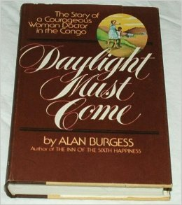 Daylight Must Come: The Story of a Courageous Woman Doctor in the Congo