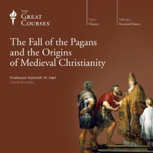 The Great Courses - Fall of the Pagans and the Origins of Medieval Christianity  - Kenneth W. Harl, Ph.D.