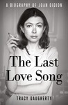 The Last Love Song: A Biography of Joan Didion av Tracy Daugherty