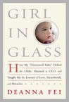 "Girl in Glass: How My ""Distressed Baby"" Defied the Odds, Shamed a CEO, and Taught Me the Essence of Love, Heartbreak, and Miracles"