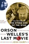 Orson Welles's Last Movie by Josh Karp