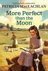 More Perfect than the Moon (Sarah, Plain and Tall #4)
