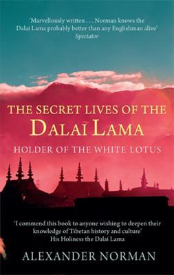 The Secret Lives of the Dalai Lama by Alexander Norman