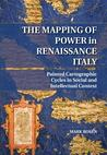 The Mapping of Power in Renaissance Italy: Painted Cartographic Cycles in Social and Intellectual Context