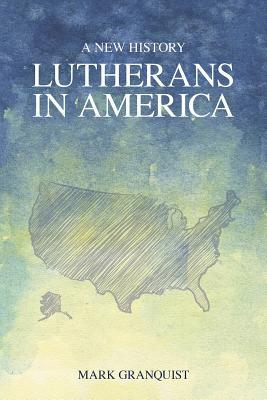 Lutherans in America a New History