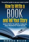 How to Write a Book and Tell Your Story by Barbara       Miller