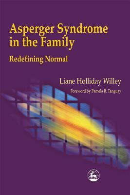 Asperger Syndrome in the Family by Liane Holliday Willey