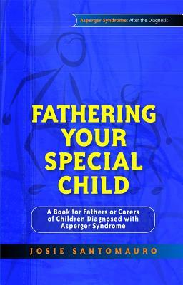 Fathering Your Special Child by Josie Santomauro