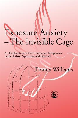 Exposure Anxiety - The Invisible Cage by Donna Williams