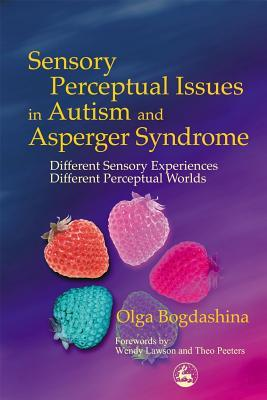 Sensory Perceptual Issues in Autism Different Sensory Experiences - Different Perceptual Worlds by Bogdashina, Olga ( Author ) ON Jun-11-2003, Paperback