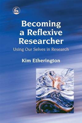 Becoming a Reflexive Researcher - Using Our Selves in Research