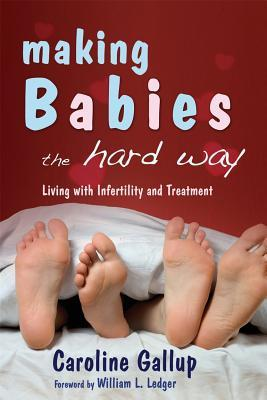 Making Babies the Hard Way: Living With Infertility and Treatment