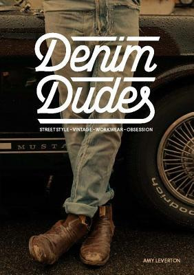 Denim Dudes: The Personal Style of the World's Biggest Denim Lovers