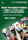 Visual Perception Problems in Children with AD/HD, Autism, and Other Learning Disabilities: A Guide for Parents and Professionals