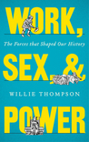 Work, Sex, and Power: The Forces that Shape Our History: The Forces that Shaped Our History