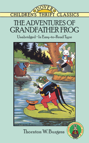 The Adventures Of Grandfather Frog By Thornton W Burgess Reviews Discussion Bookclubs Lists