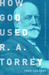 How God Used R.A. Torrey: A...
