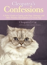Cleopatra's Confessions: A Feline Guide to Coping with Dogs, Humans, and Other Pointless Interruptions to a Good Nap