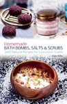 Homemade Bath Bombs, Salts and Scrubs by Kate Bello