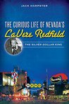 The Curious Life of Nevada's LaVere Redfield: The Silver Dollar King