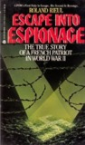 Escape Into Espionage: The True Story of a French Patriot in World War Two