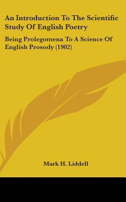 An Introduction to the Scientific Study of English Poetry: Being Prolegomena to a Science of English Prosody (1902)